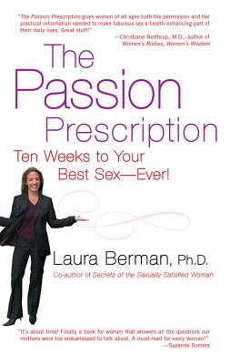 The Passion Prescription: Ten Weeks to Your Best Sex--Ever! - Berman, Laura, Dr.