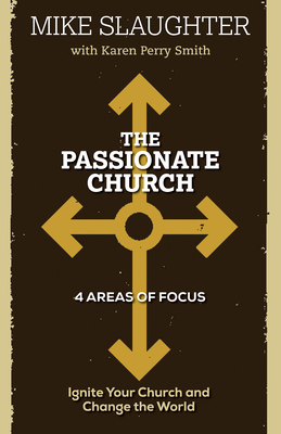 The Passionate Church: Ignite Your Church and Change the World - Slaughter, Mike, and Smith, Karen Perry