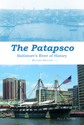 The Patapsco: Baltimore's River of History - Travers, Paul J