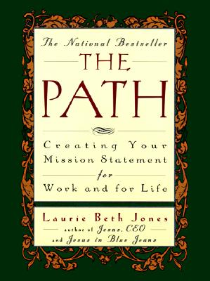 The Path: Creating Your Mission Statement for Work & Life - Jones, Laurie Beth