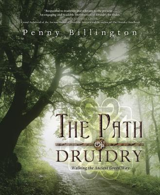 The Path of Druidry: Walking the Ancient Green Way - Billington, Penny