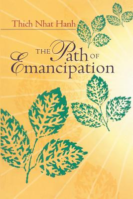 The Path of Emancipation - Hanh, Thich Nhat, and Nhat Hanh