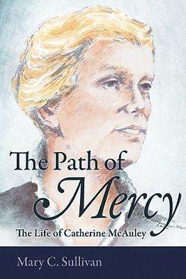 The Path of Mercy the Life of Catherine McAuley - Sullivan, Mary C
