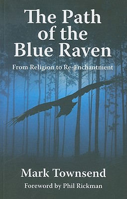 The Path of the Blue Raven: From Religion to Re-Enchantment - Townsend, Mark, Rev.