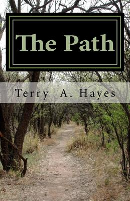 The Path: The Peacemakers of God One Mans' Thoughts and Beliefs on How to Treat His Fellow Man, His Wife, His Children and How the World Should Be Treated and Viewed from Its Beginning Until Its Ending. - Hayes, MR Terry Andre