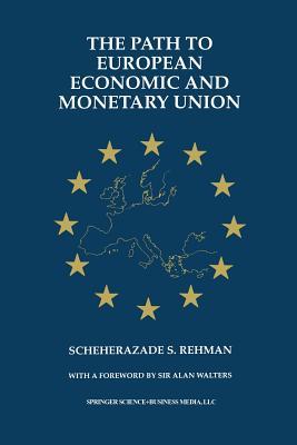 The Path to European Economic and Monetary Union - Rehman, Scheherazade S