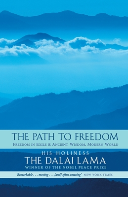 """The Path to Freedom: """"Freedom in Exile: Autobiography of His Holiness the Dalai Lama of Tibet"""", """"Ancient Wisdom, Modern World: Ethics for the New Millennium"""": Freedom in Exile and Ancient Wisdom, Modern World - Dalai Lama XIV"""