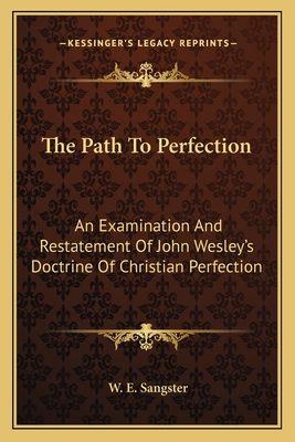 The Path to Perfection: An Examination and Restatement of John Wesley's Doctrine of Christian Perfection - Sangster, W E