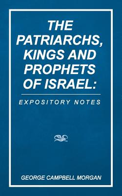 The Patriarchs, Kings and Prophets of Israel: Expository Notes - Morgan, George Campbell