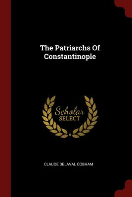 The Patriarchs of Constantinople - Cobham, Claude Delaval