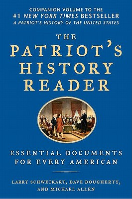 The Patriot's History Reader: Essential Documents for Every American - Schweikart, Larry, Dr., and Allen, Michael, and Dougherty, Dave