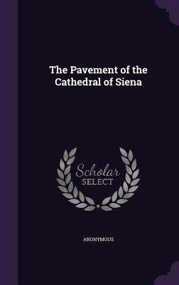 The Pavement of the Cathedral of Siena - Anonymous