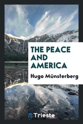The Peace and America - Munsterberg, Hugo