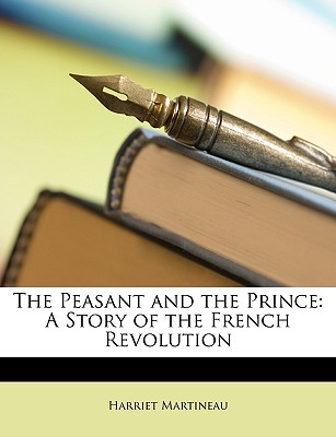 The Peasant and the Prince: A Story of the French Revolution - Martineau, Harriet