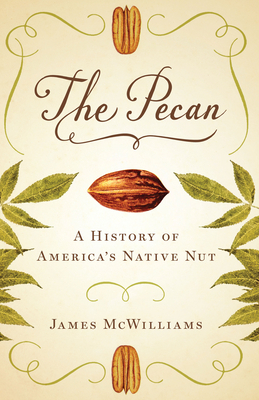 The Pecan: A History of America's Native Nut - McWilliams, James
