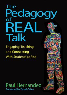The Pedagogy of Real Talk: Engaging, Teaching, and Connecting with Students at Risk - Hernandez, Pablo