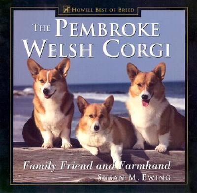 The Pembroke Welsh Corgi: Family Friend and Farmhand - Ewing, Susan M