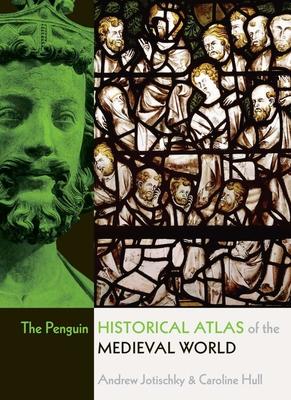 The Penguin Historical Atlas of the Medieval World - Jotischky, Andrew