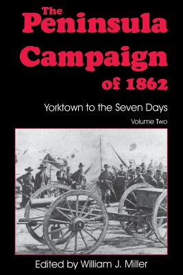 The Peninsula Campaign of 1862: Yorktown to the Seven Days, Vol. 2 - Miller, William J, Professor (Editor), and Woodbury, David A (Editor), and Savas, Theodore P (Editor)