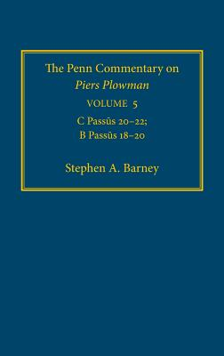 The Penn Commentary on Piers Plowman, Volume 5: C Passus 20-22; B Passus 18-20 - Barney, Stephen A