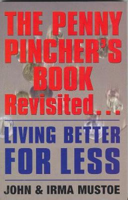 The Penny Pincher's Book Revisited: Living Better for Less - Mustoe, John