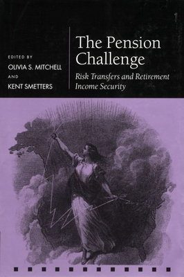 The Pension Challenge: Risk Transfers and Retirement Income Security - Mitchell, Olivia S (Editor), and Smetters, Kent (Editor)
