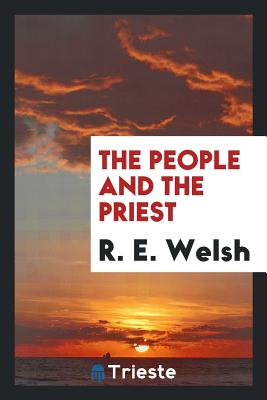 The People and the Priest - Welsh, R E