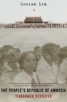 The People's Republic of Amnesia: Tiananmen Revisited - Lim, Louisa