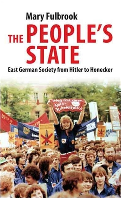 The People's State: East German Society from Hitler to Honecker - Fulbrook, Mary