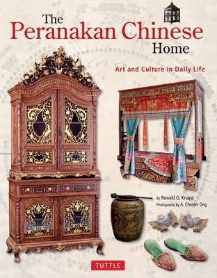 The Peranakan Chinese Home: Art and Culture in Daily Life - Knapp, Ronald G, and Ong, A Chester (Photographer)