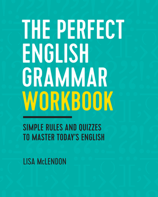 The Perfect English Grammar Workbook: Simple Rules and Quizzes to Master Today's English - McLendon, Lisa