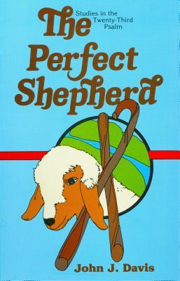 The Perfect Shepherd: Studies in the Twenty-Third Psalm - Davis, John J