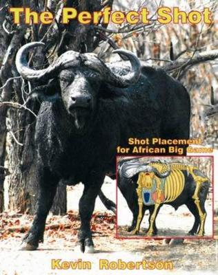 The Perfect Shot: Shot Placement for African Big Game - Robertson, Kevin Doctari, and Doctari, and Robertson, Kevin