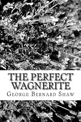 The Perfect Wagnerite - Shaw, George Bernard