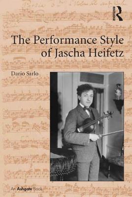 The Performance Style of Jascha Heifetz - Sarlo, Dario