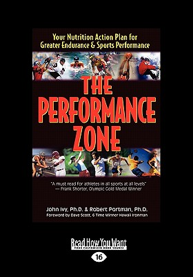 The Performance Zone: Your Nutrition Action Plan for Greater Endurance & Sports Performance (Large Print 16pt) - Ivy, John