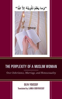 The Perplexity of a Muslim Woman: Over Inheritance, Marriage, and Homosexuality - Youssef, Olfa, and Benyoussef, Lamia (Translated by)