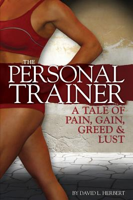 The Personal Trainer: A Tale of Pain, Gain, Greed & Lust - Herbert, David L