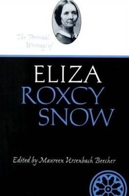 The Personal Writings of Eliza Roxcy Snow - Beecher, Maureen Ursenbach, and Snow, Eliza R