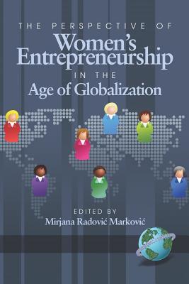 The Perspective of Women's Entrepreneurship in the Age of Globalization (PB) - Markovic, Mirjana Radovic (Editor)