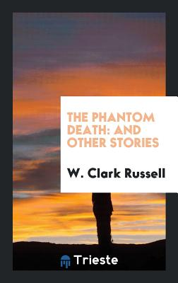 The Phantom Death: And Other Stories - Russell, W Clark