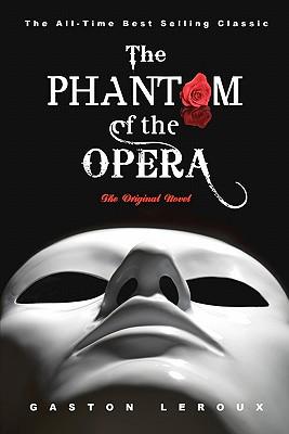 The Phantom of the Opera: The Original Novel - LeRoux, Gaston