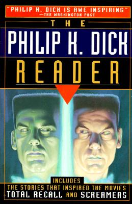 The Philip K. Dick Reader - Dick, Philip K