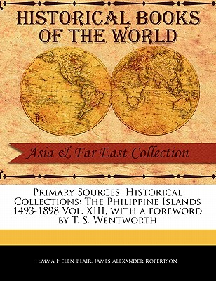 The Philippine Islands 1493-1898 Vol. XIII - Blair, Emma Helen, and Robertson, James Alexander, and Wentworth, T S (Foreword by)