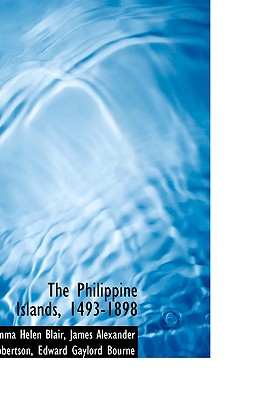 The Philippine Islands, 1493-1898 - Helen Blair, James Alexander Robertson