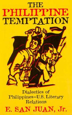 The Philippine Temptation: Dialectics of Philippines-U.S. Literary Relations - San Juan, Epifanio, Jr., and San Juan, E, Jr.