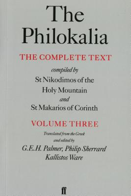 The Philokalia, Volume 3: The Complete Text; Compiled by St. Nikodimos of the Holy Mountain & St. Markarios of Corinth - Palmer, G E H (Translated by), and Sherrard, Philip (Translated by), and Ware, Kallistos (Translated by)