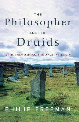 The Philosopher and the Druids: A Journey Among the Ancient Celts - Freeman, Philip