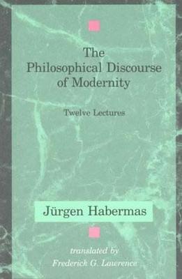 The Philosophical Discourse of Modernity: Twelve Lectures - Habermas, Jurgen