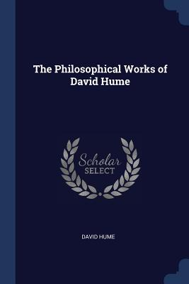 The Philosophical Works of David Hume - Hume, David